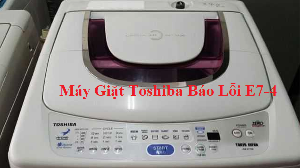 4 Cách khắc phục máy giặt Toshiba báo lỗi E7-4, E74 tại nhà