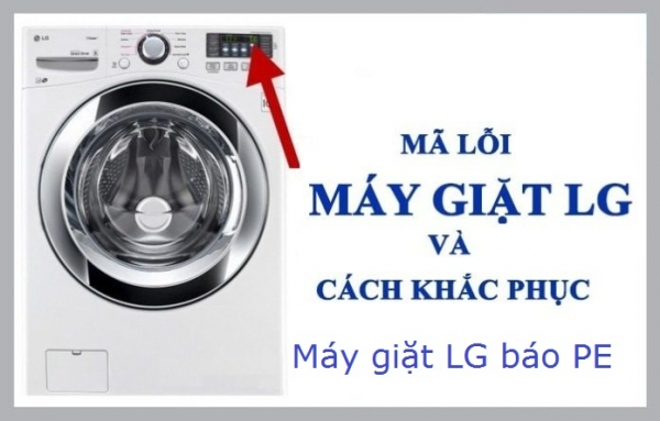 4 Nguyên nhân chính khiến máy giặt LG báo lỗi PE. Cách sửa tại nhà