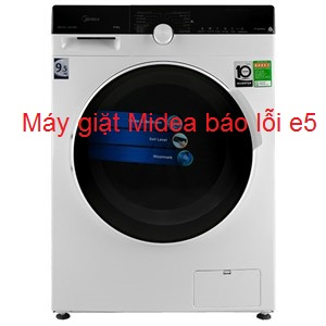 [Máy giặt Midea báo lỗi E5, E10, E12, E21] là bị sao? Cách xử lý tại nhà