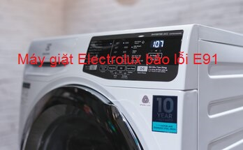 Máy giặt Electrolux báo lỗi E91 là bị sao? Cách khắc phục chỉ 30 phút