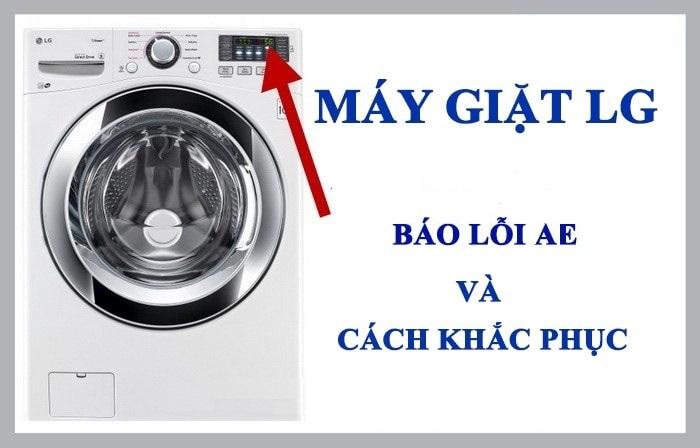 Máy giặt LG báo lỗi AE: 3 cách sửa lỗi AE tại nhà không cần gọi thợ