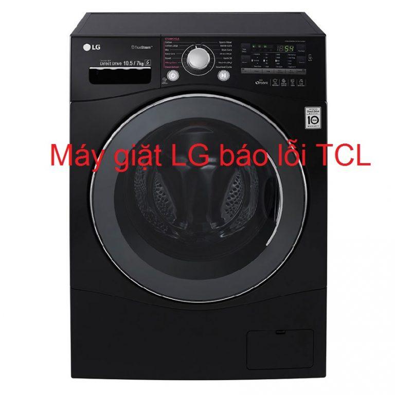 Cách sửa máy giặt LG báo lỗi TCL tại nhà chỉ trong 15 phút
