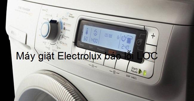 [Máy giặt Electrolux báo lỗi LOC] xử lý triệt để chỉ với 2 bước đơn giản