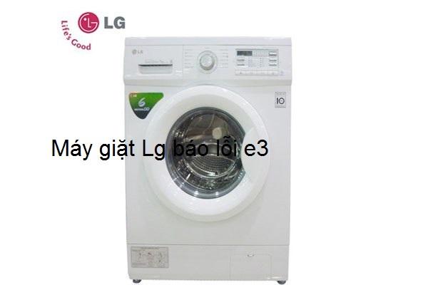 [Máy giặt LG báo lỗi E3] cách xử lý tại nhà không cần gọi thợ