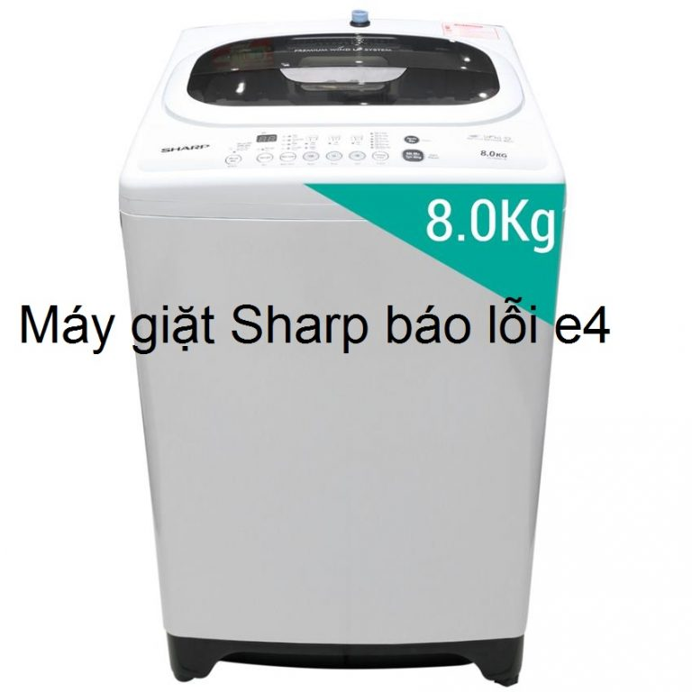 Máy giặt Sharp báo lỗi E4 là lỗi gì? Cách khắc phục từ A - Z