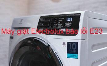 Máy giặt Electrolux báo lỗi E23: Nguyên nhân và cách khắc phục