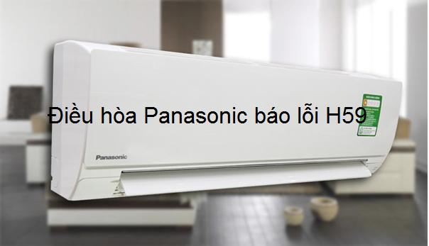 Điều hòa Panasonic báo lỗi H59 là lỗi gì? Cách xử lý chỉ 30 phút