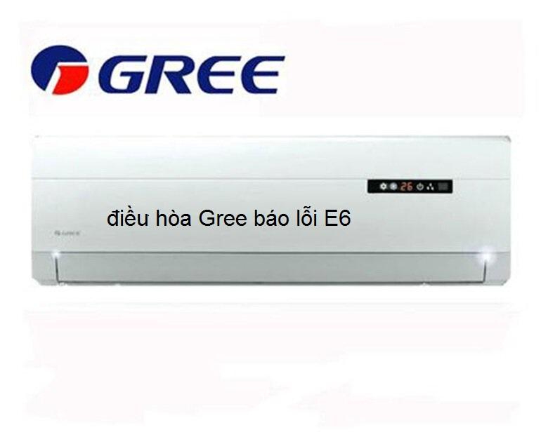 Điều hòa Gree báo lỗi E6: Nguyên nhân và cách khắc phục tại nhà