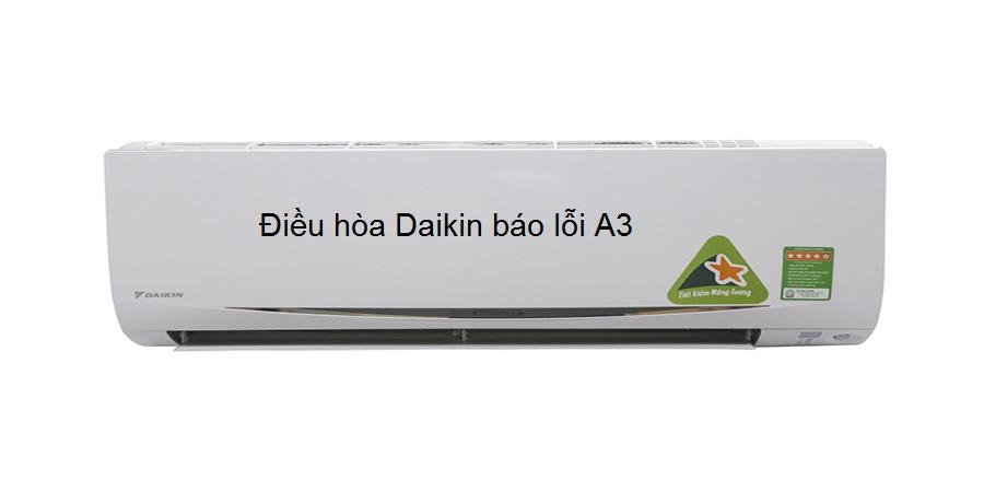 Điều hòa Daikin báo lỗi A3 cách xử lý triệt để tại nhà từ A - Z