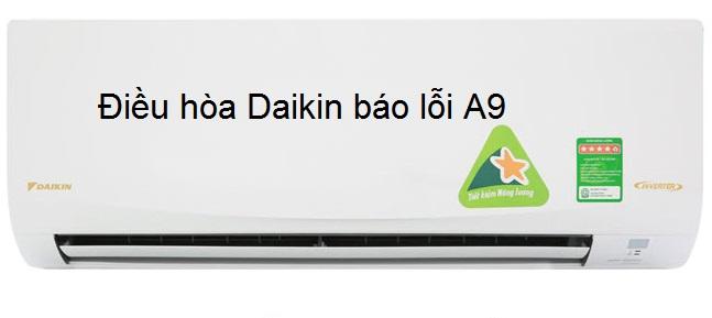 Điều hòa Daikin báo lỗi A9: Nguyên nhân và cách khắc phục từ A - Z