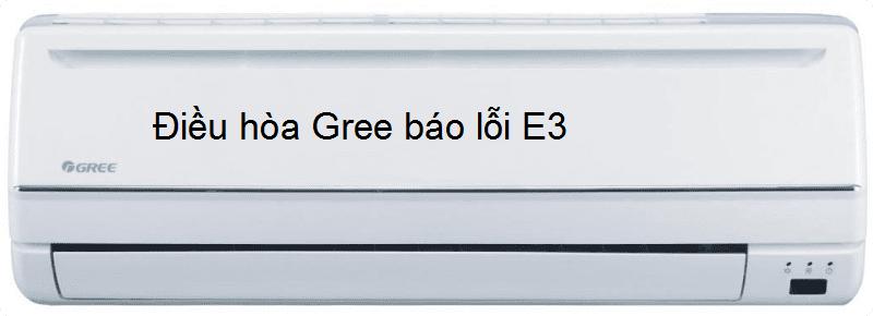 Điều hòa Gree báo lỗi E3 khắc phục tại nhà thành công 100%