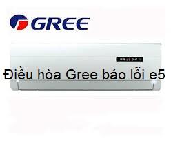 Điều hòa Gree báo lỗi E5 xử lý tại nhà không cần gọi thợ