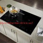 Bếp từ không nhận nồi là lỗi gì? Cách xử lý tại nhà không cần gọi thợ