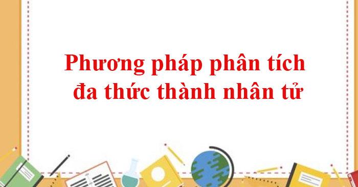 phan-tich-da-thuc-thanh-nhan-tu